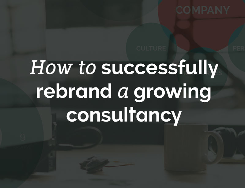 How to successfully rebrand a growing consultancy